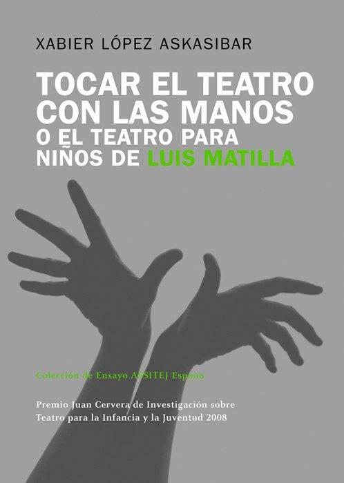 Tocar el Teatro con las manos.o El Teatro para niños de Luis Matilla Xabier López Askasibar